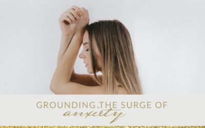 Grounding the Surge of Anxiety