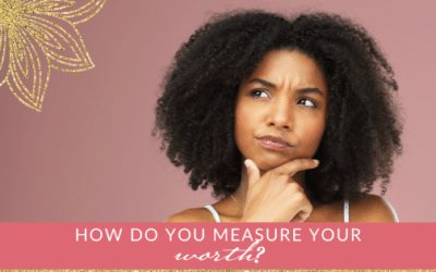 How Do You Measure Your Worth?